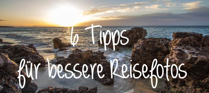6 Tipps für bessere Reisefotos