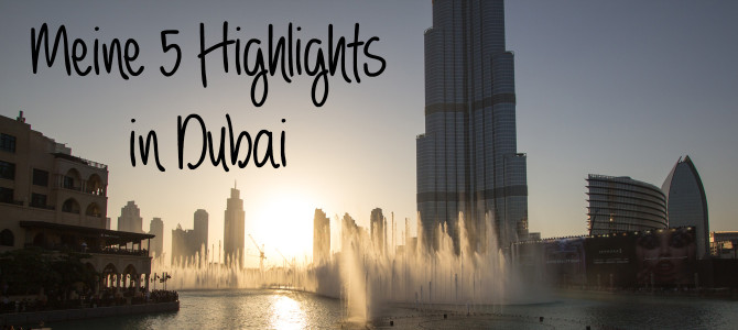 Meine 5 Highlights in Dubai